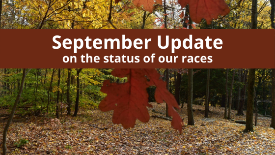 September Update on the status of our races
