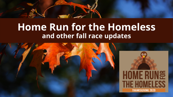 Home Run for the Homeless and other fall race updates