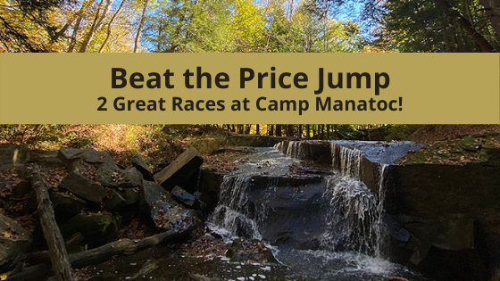 Beat the Price Jump - 2 Great Races at Camp Manatoc