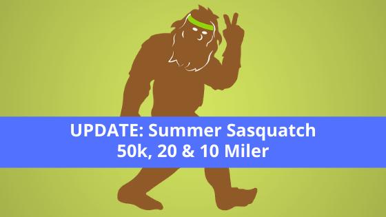 UPDATE: Summer Sasquatch 50k, 20 & 10 Miler
