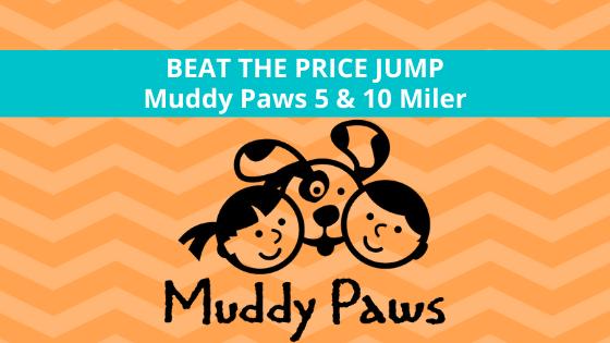 Beat the Price Jump: Muddy Paws 5 & 10 Miler