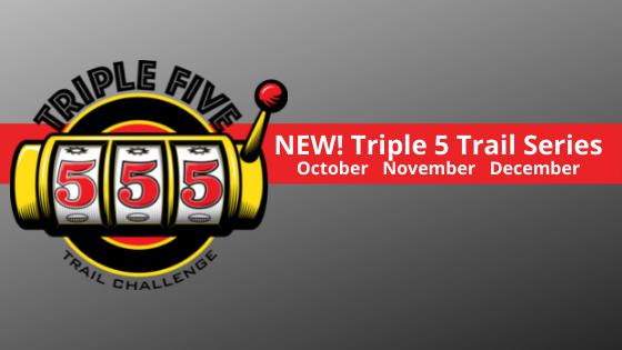 NEW Triple 5 Trail Series