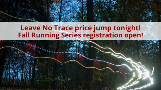 Beat the Price Jump: Leave No Trace AND Registration Open: Fall Running Series